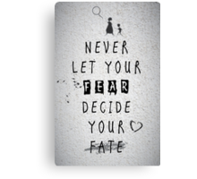 Never Let your fear decide your fate quote Canvas Print