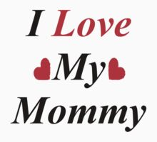 I Love My Mommy by holley01382