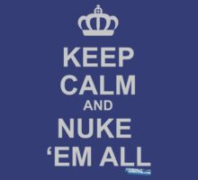 Keep Calm And Nuke Em All by GeekGamer