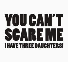 You Can't Scare Me I Have Three Daughters by BrightDesign