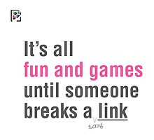 It's all fun and games until someone breaks a link. by Elly Hartley