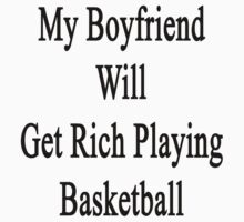 My Boyfriend Will Get Rich Playing Basketball  by supernova23