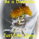 Be a Dandelion  by DreamCatcher/ Kyrah Barbette L Hale