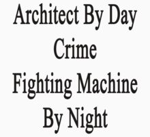 Architect By Day Crime Fighting Machine By Night  by supernova23