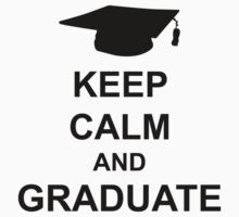 Keep Calm And Graduate by BrightDesign
