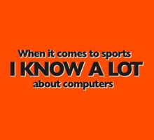 When it comes to sports i know a lot about computers Kids Clothes
