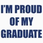 I'm Proud Of My Graduate by BrightDesign