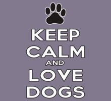 Keep Calm And Love Dogs by HelloSteffy
