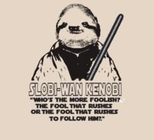 Slobi-Wan Kenobi: Who's the more foolish? The fool that rushes or the fool that rushes to follow him? by wanungara