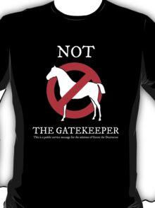 Not the Gatekeeper T-Shirt