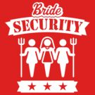 Bride Security (Hen Party / White) by MrFaulbaum