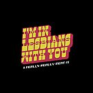 I'm in lesbians with you by Raura