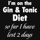 I'm On The Gin & Tonic Diet by BrightDesign