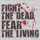 Fear The Living by DetourShirts