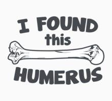 I Found This Humerus by DetourShirts