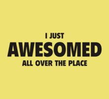 I Just Awesomed All Over The Place by BrightDesign