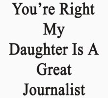 You're Right My Daughter Is A Great Journalist  by supernova23