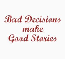 Bad Decisions Make Good Stories by BrightDesign