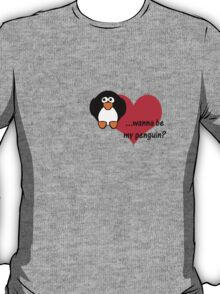Wanna be my penguin? T-Shirt