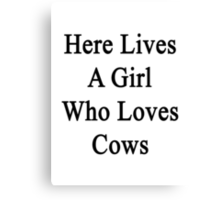 Here Lives A Girl Who Loves Cows  Canvas Print