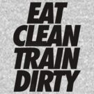 eat clean train dirty by 1453k