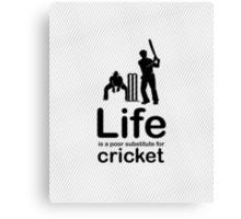 Cricket v Life - Black Canvas Print