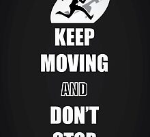 Keep Moving and Don't Stop Quotes (Black and White) by thejoyker1986