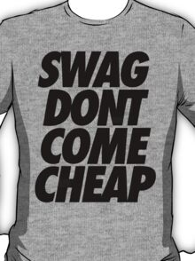 swag dont come cheap T-Shirt