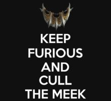Keep Furious and Cull The Meek by xmoonxhowlerx