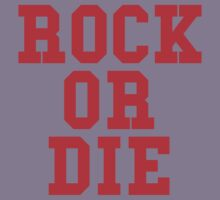 Rock Or Die by rawrclothing