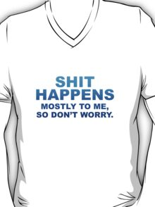Shit Happens Mostly To Me T-Shirt