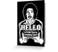 "Lionel Richie is my Homeboy - ""Hello"" Greeting Card"
