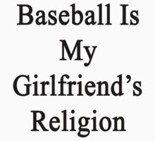 Baseball Is My Girlfriend's Religion  by supernova23