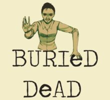Buried (un)Dead by Gabriela Victoria B