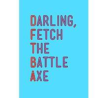 Darling, Fetch the Battle Axe (DFTBA) Photographic Print