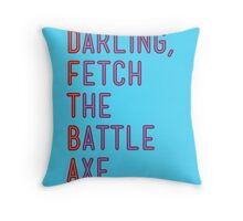 Darling, Fetch the Battle Axe (DFTBA) Throw Pillow