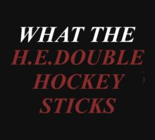 What The H. E. Double Hockey Sticks by YouKnowThatGuy