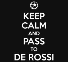 Keep Calm and pass to De Rossi by aizo