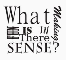 Whats the fun in making sense? by moustacheinc