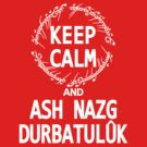 KEEP CALM AND ASH NAZG DURBATULUK - dark ver. by Tomislav