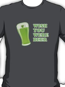 Wish You Were Beer St Patricks Day T-Shirt