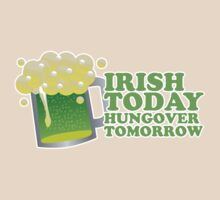 St Patricks Irish Today, Hungover Tomorrow by CarbonClothing
