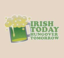 St Patricks Irish Today, Hungover Tomorrow T-Shirt