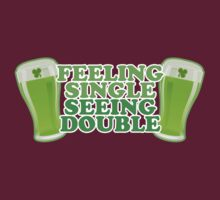 Feeling Single Seeing Double St Patrick's Day by CarbonClothing