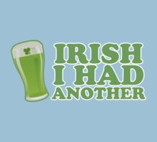Irish I Had Another St Patricks Day by CarbonClothing