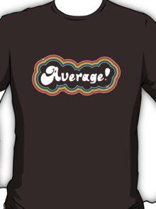 Average! T-Shirt