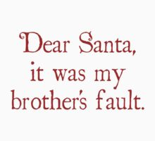 Dear Santa, It Was My Brother's Fault by BrightDesign