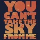 You Can&#x27;t Take the Sky From Me | Orange Edition by geekchic  tees