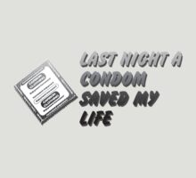 Last Night A Condom Saved My Life by CarbonClothing