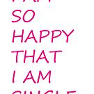 I am so happy that I am single. by KateTaylor